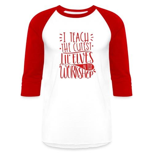 I Teach the Cutest Lil' Elves in the Workshop - Unisex Baseball T-Shirt