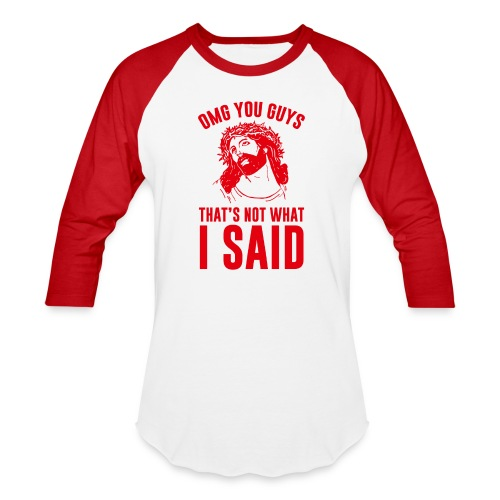 OMG you guys that s not what I said - Baseball T-Shirt