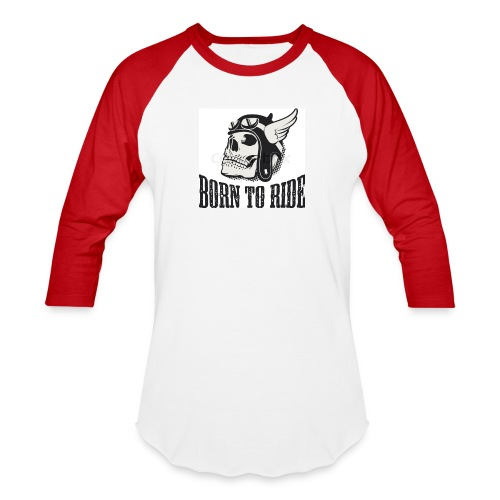 born to ride - Baseball T-Shirt