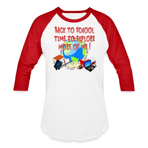 BACK TO SCHOOL, TIME TO EXPLORE MORE OF ME ! - Baseball T-Shirt
