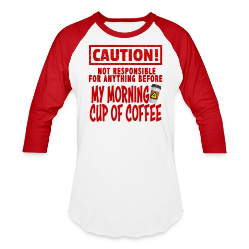 Not responsible for anything before my COFFEE - Unisex Baseball T-Shirt