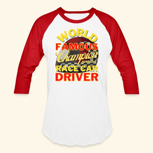 World Famous Champion pretend Race Car Driver - Unisex Baseball T-Shirt
