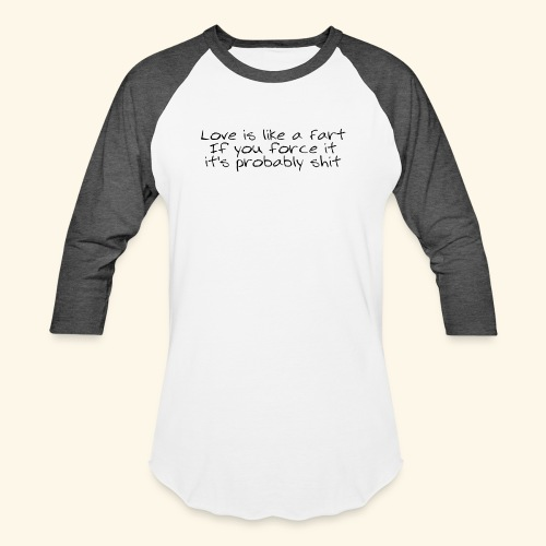 Love is like a Fart - Baseball T-Shirt