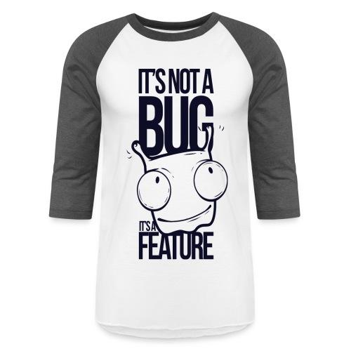 ITS NOT A BUG , ITS FEATURE - Baseball T-Shirt