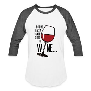 Nothing Beats a Good Glass of Wine - Baseball T-Shirt