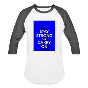 Stay Strong and Carry On - Baseball T-Shirt