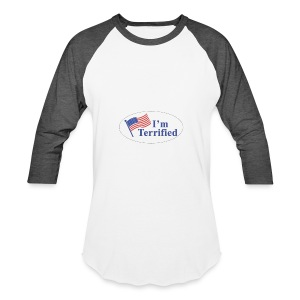 I'm Terrified by Trump - Baseball T-Shirt
