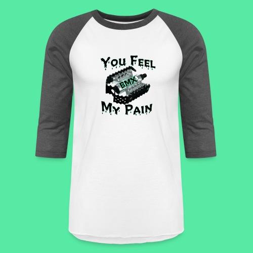 You feel my pain - Baseball T-Shirt