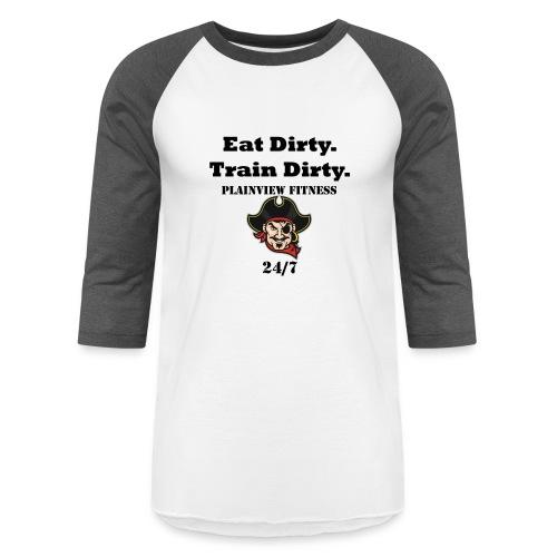Eat Dirty. Train Dirty. - Baseball T-Shirt