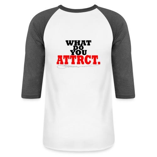 WHAT DO YOU ATTRCT. Back Print - Baseball T-Shirt