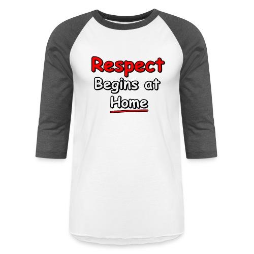 Respect. Begins at Home - Unisex Baseball T-Shirt