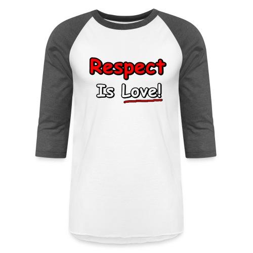Respect: Is Love - Unisex Baseball T-Shirt