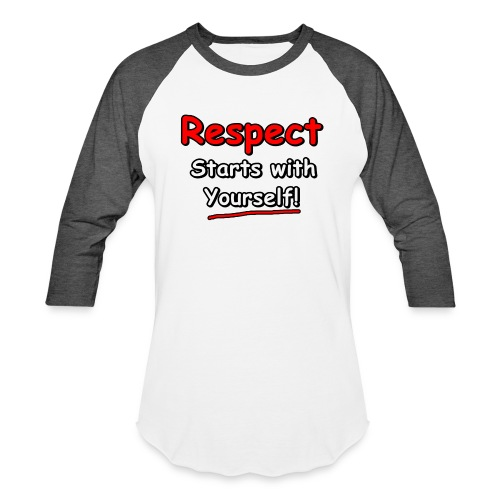 Respect. Starts with Yourself! - Unisex Baseball T-Shirt