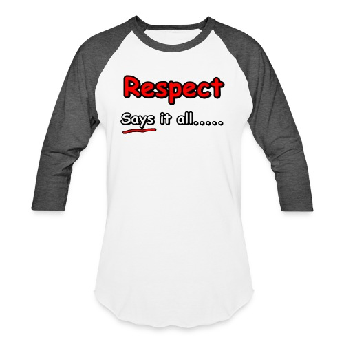 Respect. Says it all..... - Unisex Baseball T-Shirt