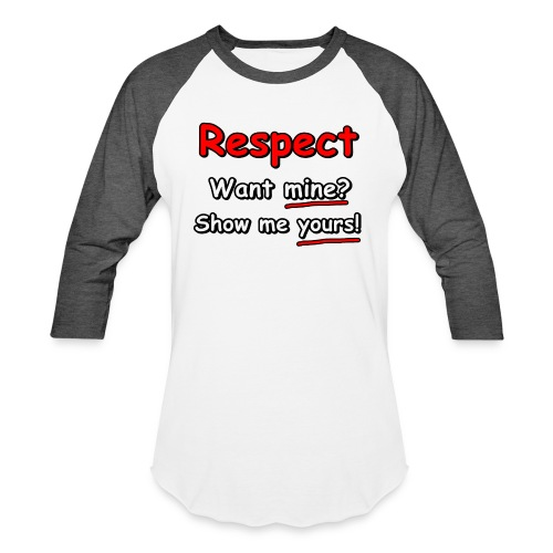 Respect. Want mine? Show me yours! - Unisex Baseball T-Shirt