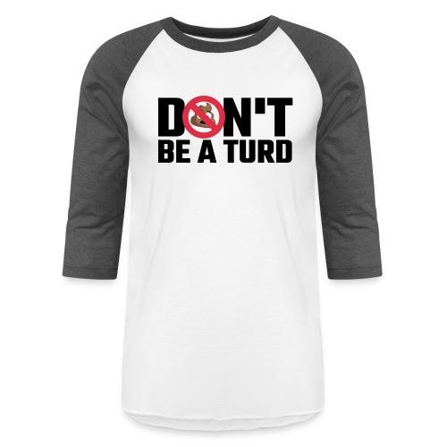 Don't Be a Turd - Baseball T-Shirt