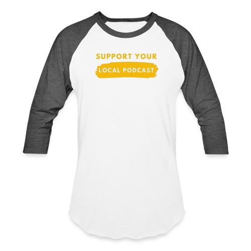Support your Local Podcast - Knockout text - Unisex Baseball T-Shirt