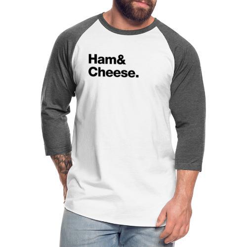 Ham & Cheese. - Unisex Baseball T-Shirt