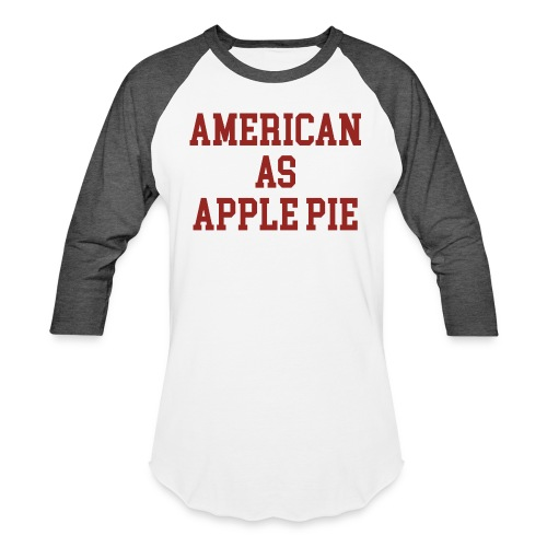 American as Apple Pie - Unisex Baseball T-Shirt