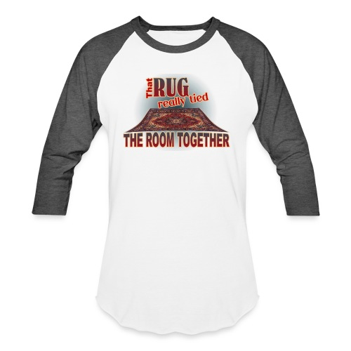 That Rug Really Tied the Room Together - Unisex Baseball T-Shirt