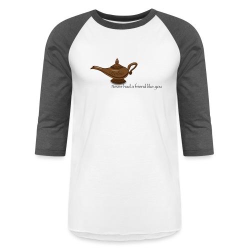 Never had a friend like you - Unisex Baseball T-Shirt