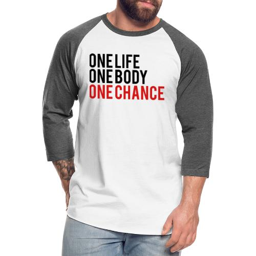 One Life One Body One Chance - Unisex Baseball T-Shirt