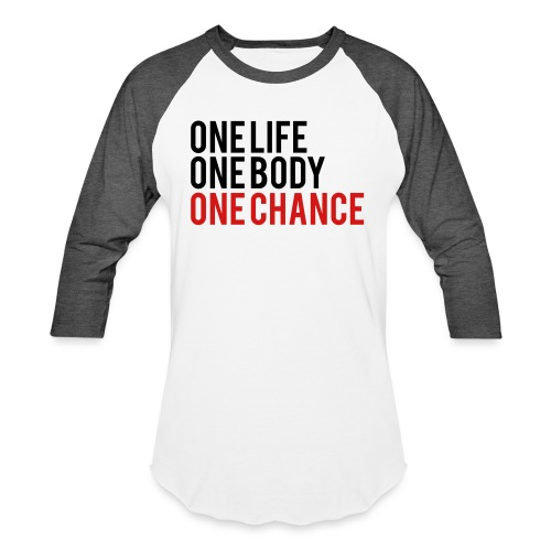 One Life One Body One Chance - Unisex Baseball T-Shirt