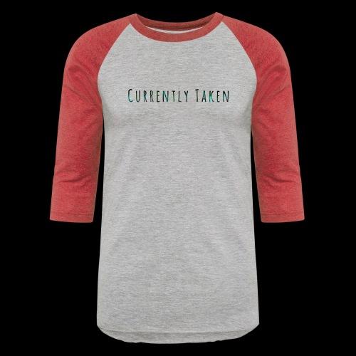 Currently Taken T-Shirt - Baseball T-Shirt