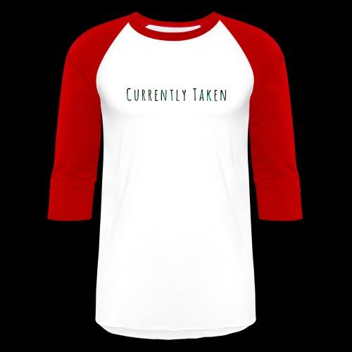 Currently Taken T-Shirt - Unisex Baseball T-Shirt