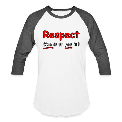Respect. Give it to get it! - Unisex Baseball T-Shirt