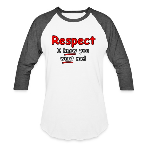 Respect. I know you want me! - Unisex Baseball T-Shirt