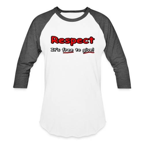 Respect. It's free to give! - Unisex Baseball T-Shirt