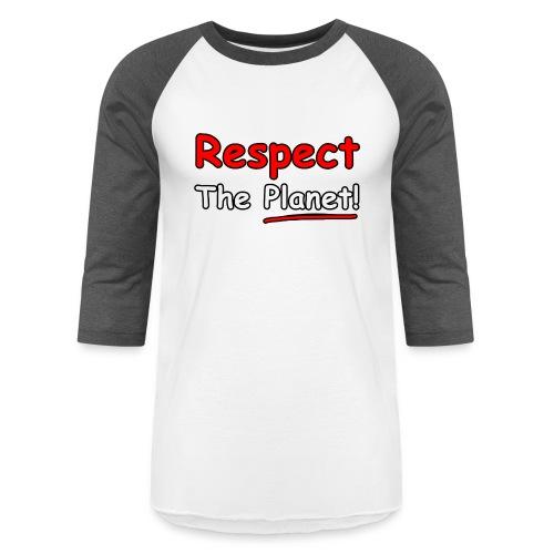 Respect: The Planet - Unisex Baseball T-Shirt
