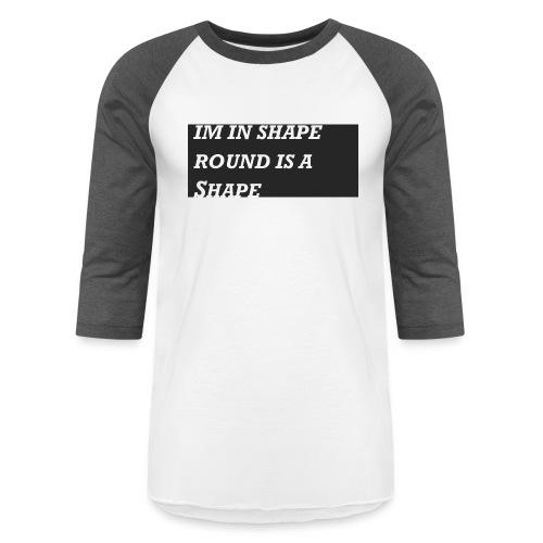 Im in Shape - Baseball T-Shirt