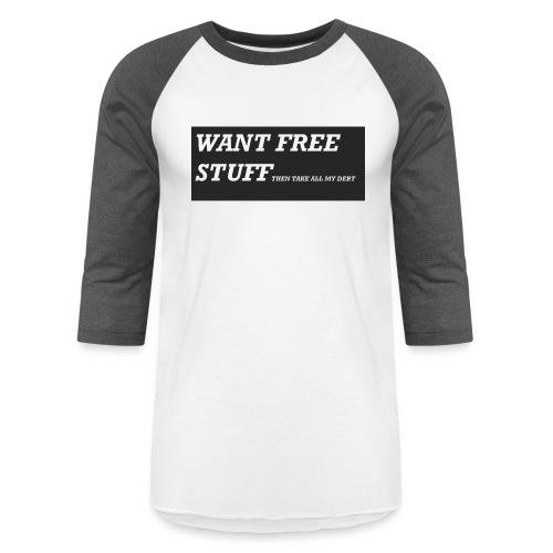 Want free stuff Than take all my debt - Baseball T-Shirt