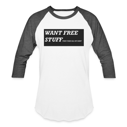 Want free stuff Than take all my debt - Unisex Baseball T-Shirt