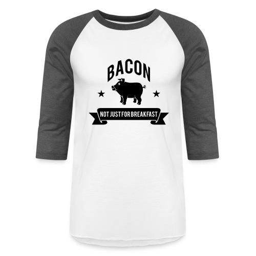 BACON NOT JUST FOR BREAKFAST - Unisex Baseball T-Shirt
