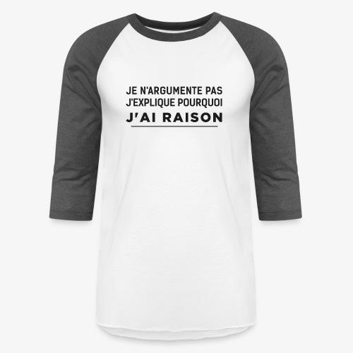 j'ai raison - Unisex Baseball T-Shirt