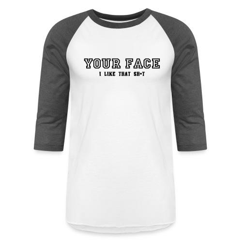Your Face - Baseball T-Shirt