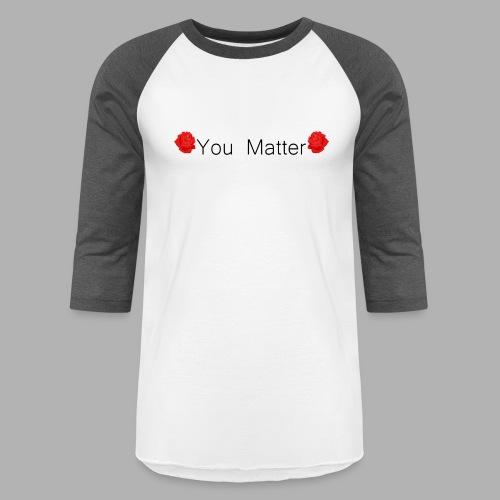 You Matter - Shirt - Unisex Baseball T-Shirt