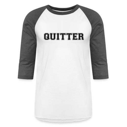 Quitter - Baseball T-Shirt
