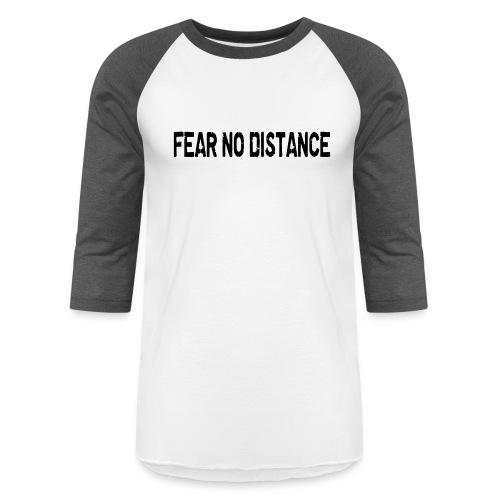 Fear No Distance - Baseball T-Shirt