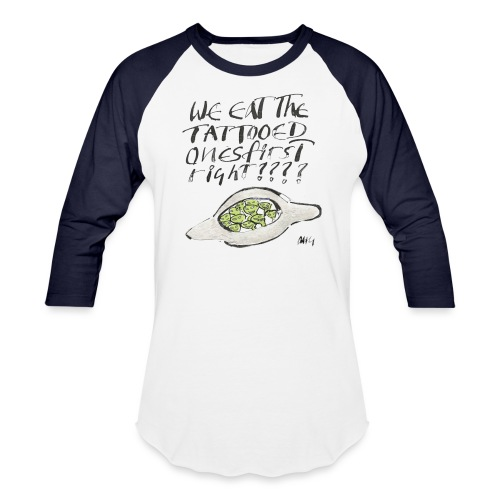 We Eat the Tatooed Ones First - Baseball T-Shirt