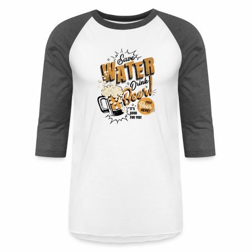 Save Water, Drink Beer - Unisex Baseball T-Shirt