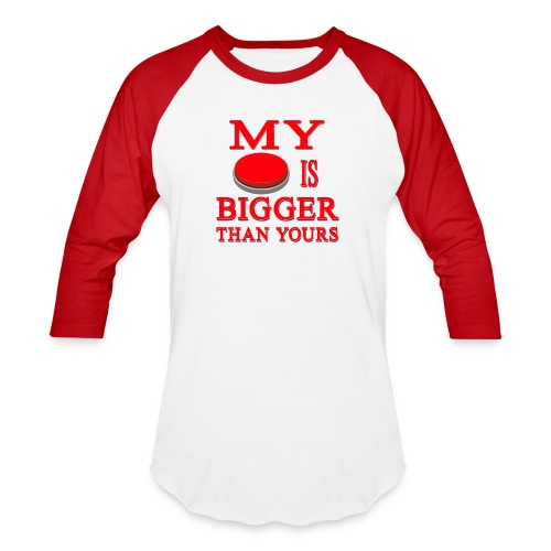 My Button Is Bigger Than Yours - Baseball T-Shirt