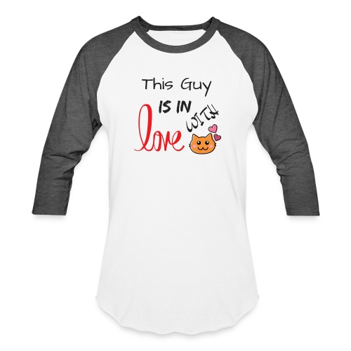 This Guy is in Love with Cat - Unisex Baseball T-Shirt