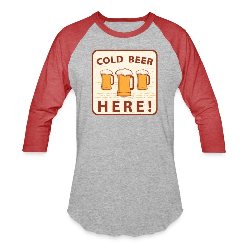 Cold Beer Here - Baseball T-Shirt