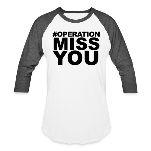 Operation Miss You - Baseball T-Shirt