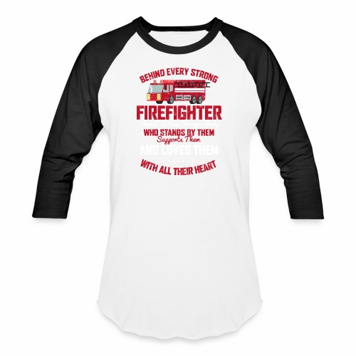 BEHIND EVERY STRONG FIREFIGHTER THERE IS AN EVEN S - Baseball T-Shirt
