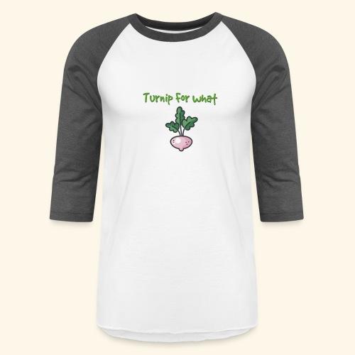 Turnip For for what - Unisex Baseball T-Shirt